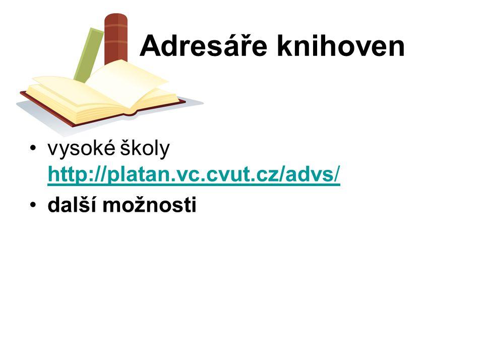 Adresáře knihoven vysoké školy http://platan.vc.cvut.cz/advs/