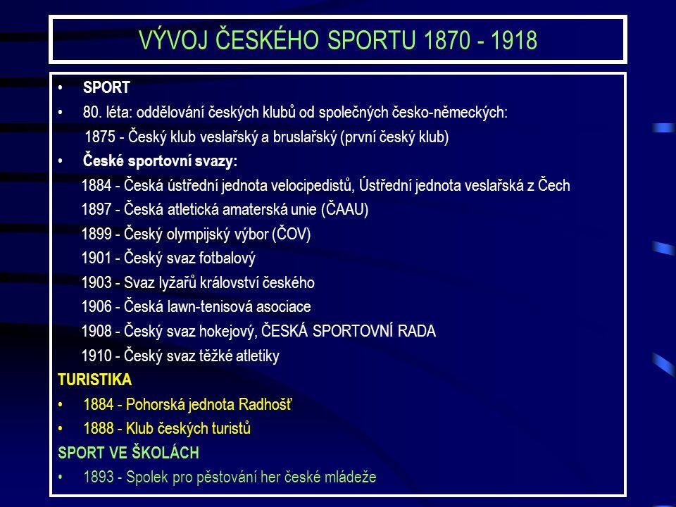 VÝVOJ ČESKÉHO SPORTU 1870 - 1918 SPORT