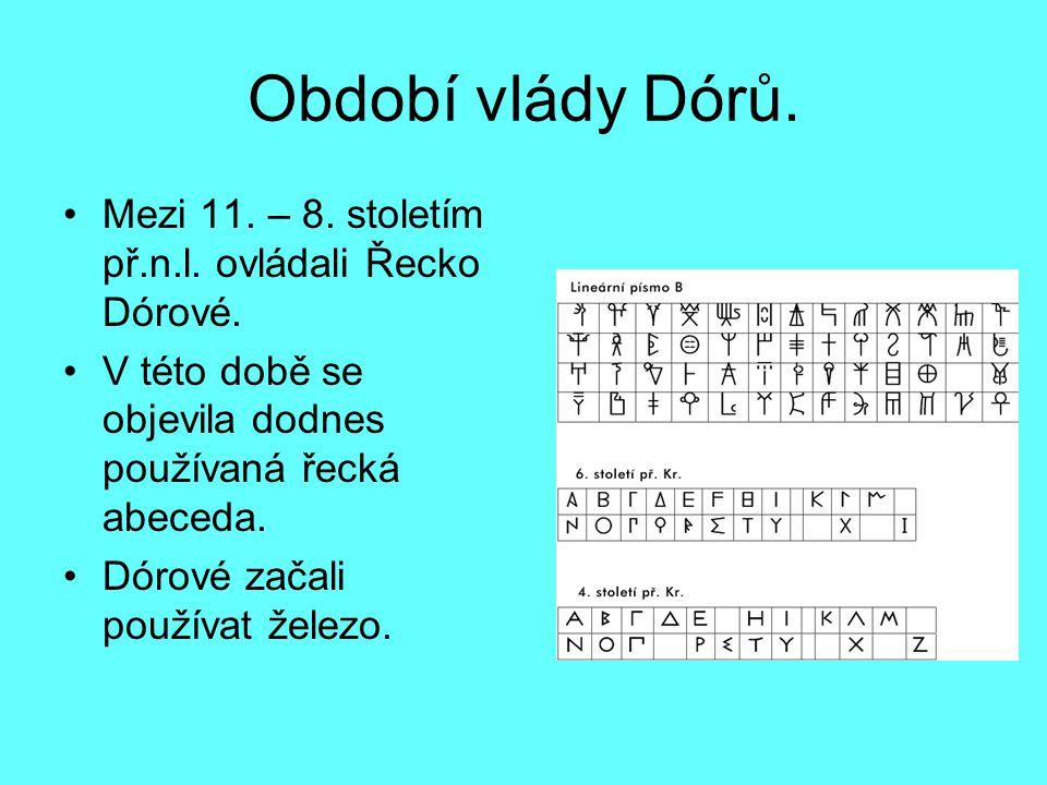 Období vlády Dórů. Mezi 11. – 8. stoletím př.n.l. ovládali Řecko Dórové. V této době se objevila dodnes používaná řecká abeceda.
