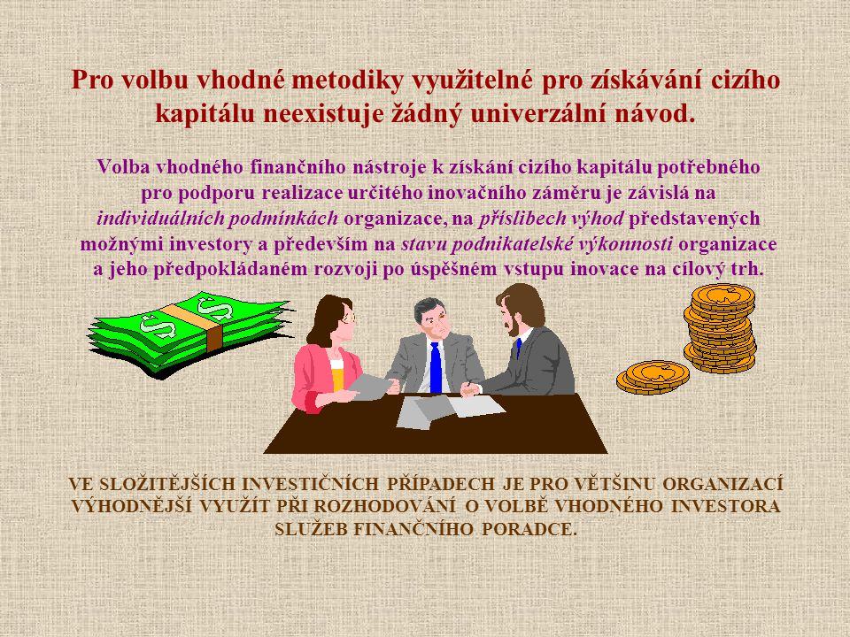 Pro volbu vhodné metodiky využitelné pro získávání cizího kapitálu neexistuje žádný univerzální návod.