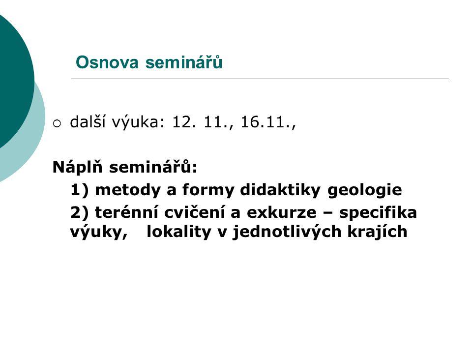 Osnova seminářů další výuka: 12. 11., 16.11., Náplň seminářů: