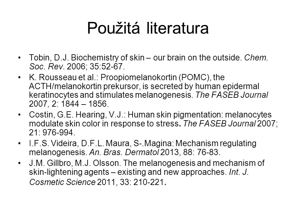 Použitá literatura Tobin, D.J. Biochemistry of skin – our brain on the outside. Chem. Soc. Rev. 2006; 35:52-67.