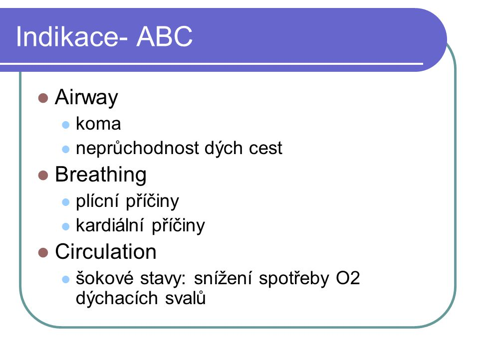 Indikace- ABC Airway Breathing Circulation koma