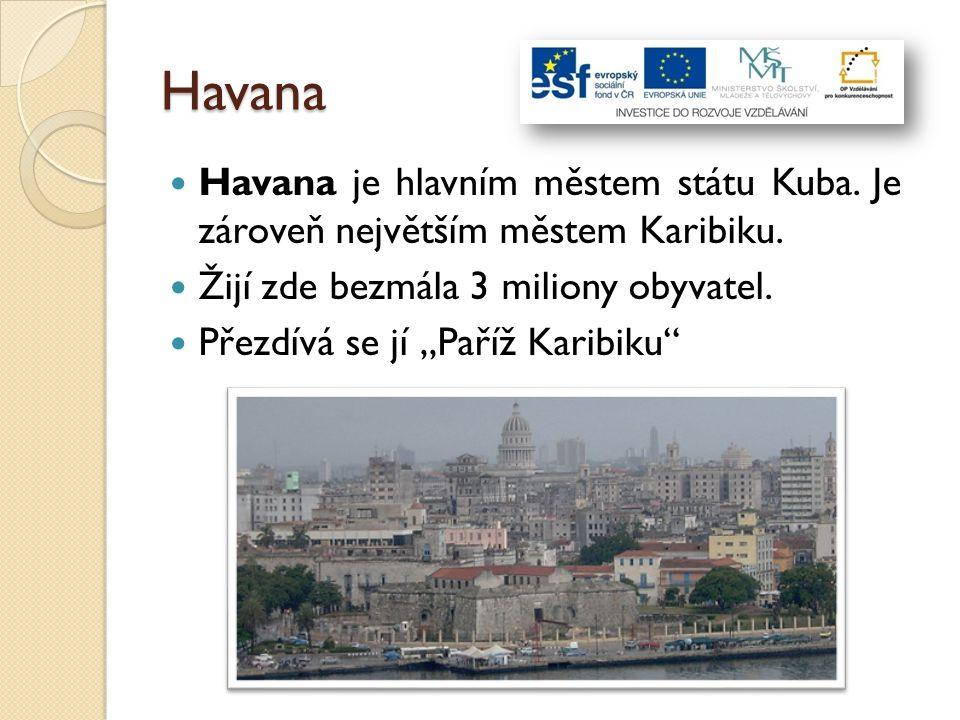 Havana Havana je hlavním městem státu Kuba. Je zároveň největším městem Karibiku. Žijí zde bezmála 3 miliony obyvatel.