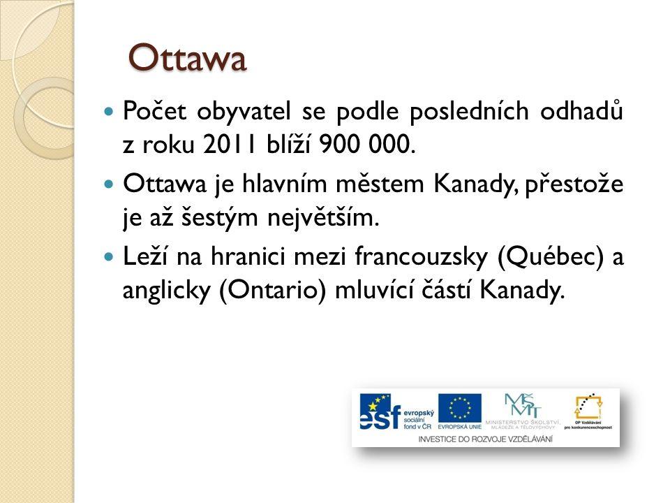 Ottawa Počet obyvatel se podle posledních odhadů z roku 2011 blíží 900 000. Ottawa je hlavním městem Kanady, přestože je až šestým největším.