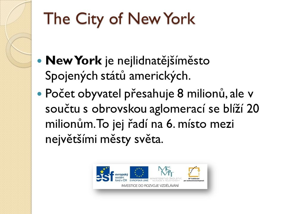 The City of New York New York je nejlidnatějšíměsto Spojených států amerických.