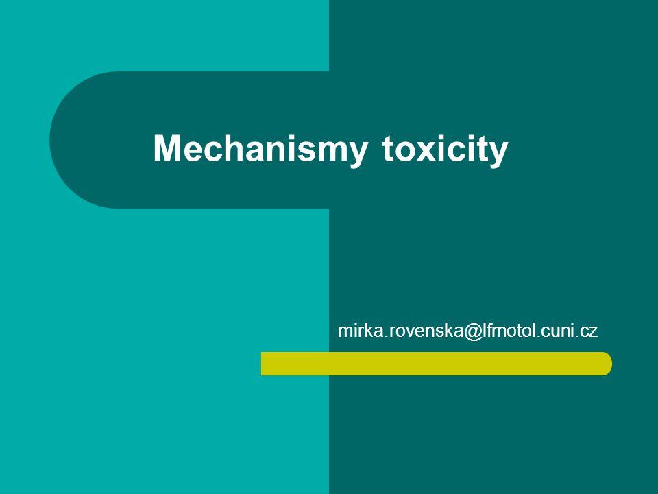 Mechanismy toxicity mirka.rovenska@lfmotol.cuni.cz