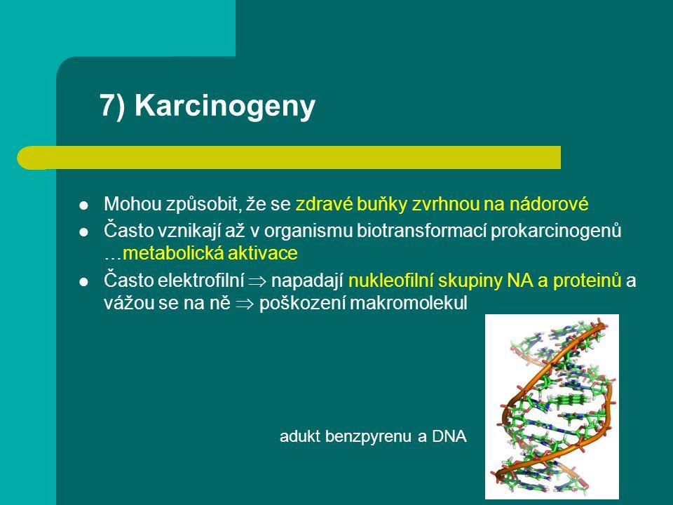 7) Karcinogeny Mohou způsobit, že se zdravé buňky zvrhnou na nádorové