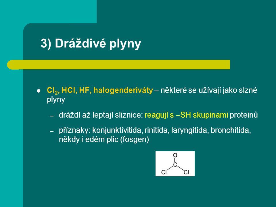 3) Dráždivé plyny Cl2, HCl, HF, halogenderiváty – některé se užívají jako slzné plyny. dráždí až leptají sliznice: reagují s –SH skupinami proteinů.