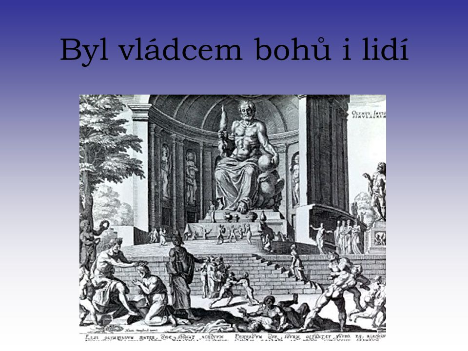 Byl vládcem bohů i lidí Talk about him being ruler of mount olympus making him head god