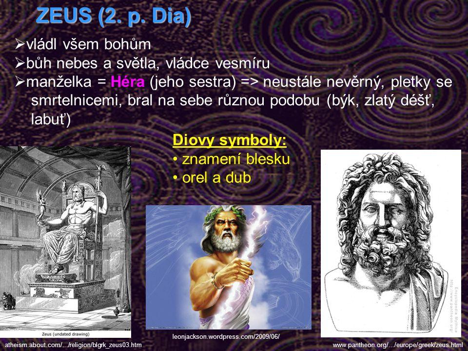 ZEUS (2. p. Dia) vládl všem bohům bůh nebes a světla, vládce vesmíru