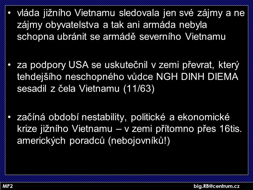 vláda jižního Vietnamu sledovala jen své zájmy a ne zájmy obyvatelstva a tak ani armáda nebyla schopna ubránit se armádě severního Vietnamu