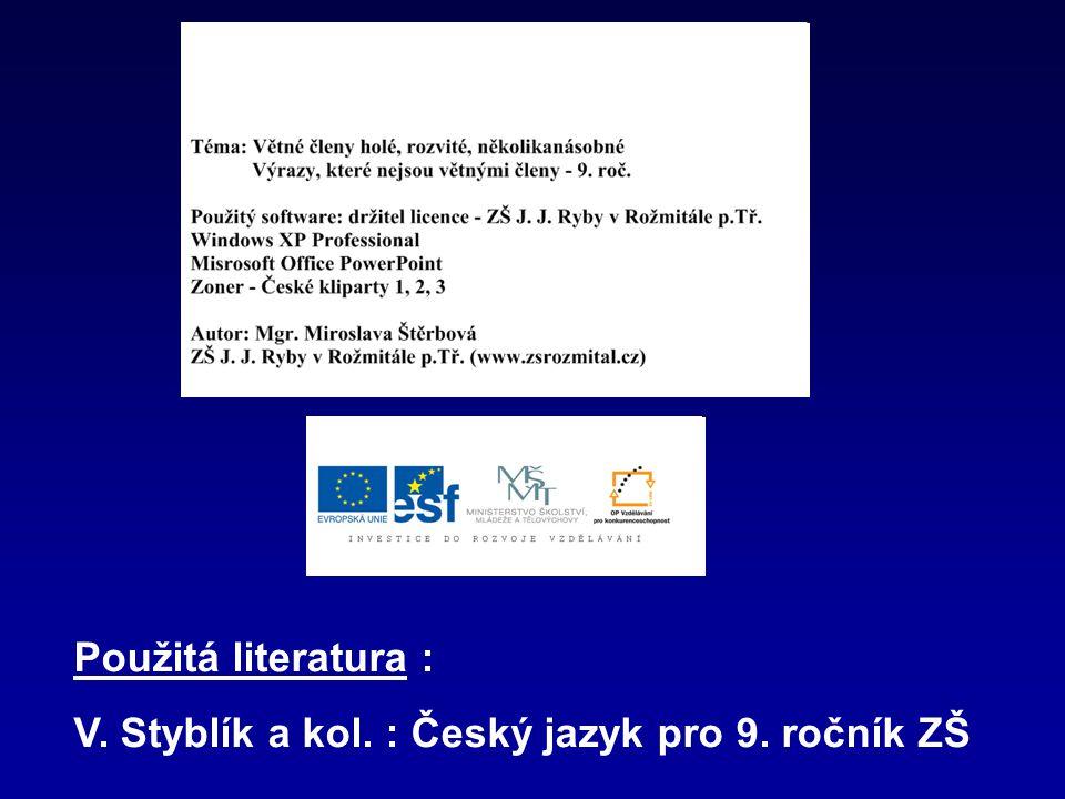 Použitá literatura : V. Styblík a kol. : Český jazyk pro 9. ročník ZŠ