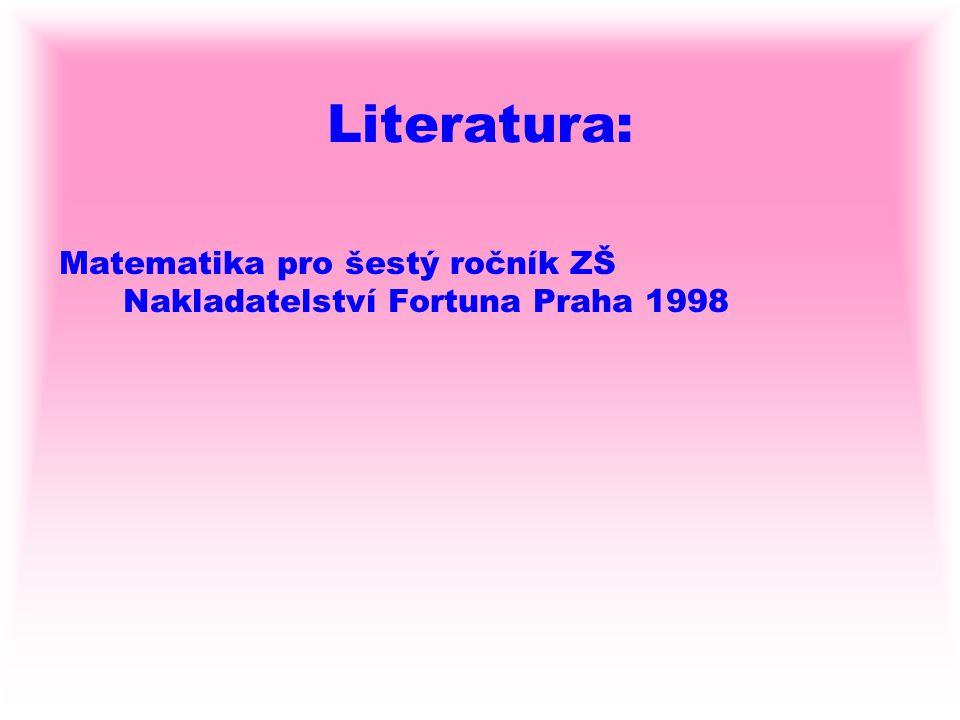 Literatura: Matematika pro šestý ročník ZŠ Nakladatelství Fortuna Praha 1998