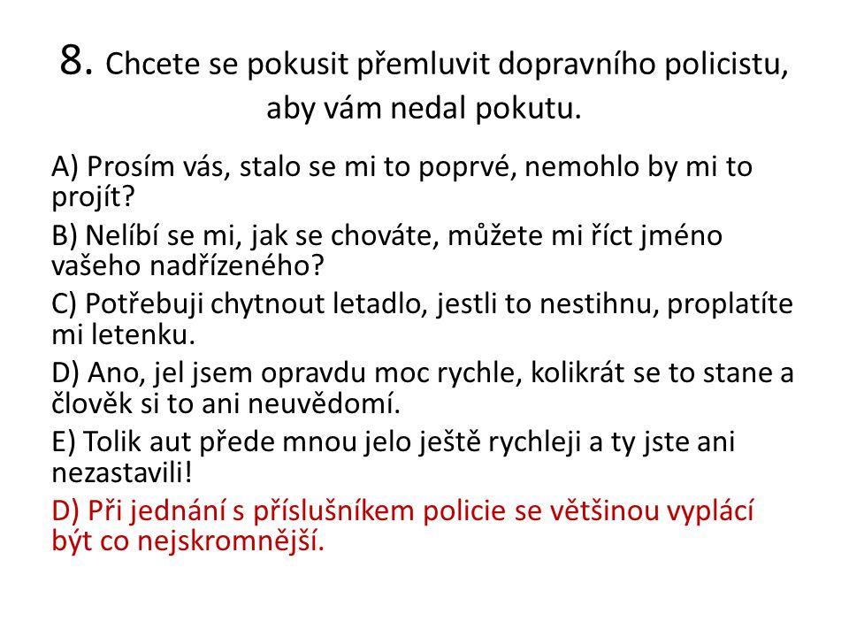 8. Chcete se pokusit přemluvit dopravního policistu, aby vám nedal pokutu.