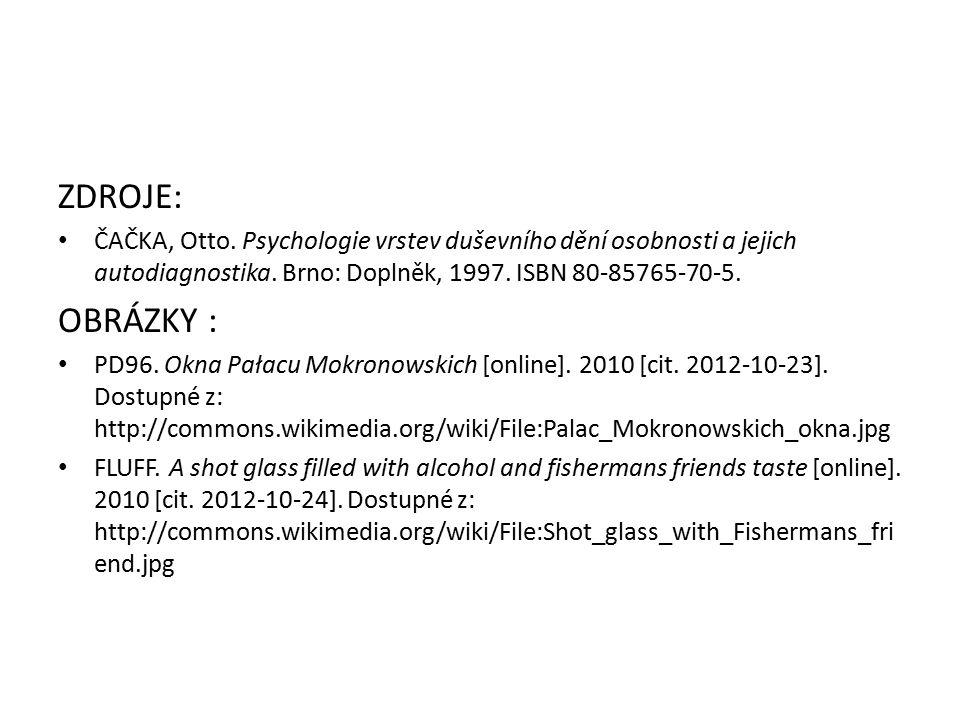 ZDROJE: ČAČKA, Otto. Psychologie vrstev duševního dění osobnosti a jejich autodiagnostika. Brno: Doplněk, 1997. ISBN 80-85765-70-5.