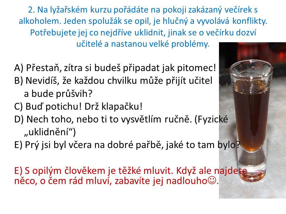 2. Na lyžařském kurzu pořádáte na pokoji zakázaný večírek s alkoholem