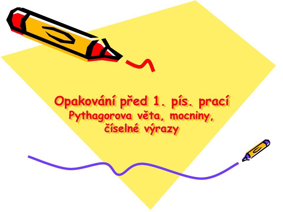 Opakování před 1. pís. prací Pythagorova věta, mocniny, číselné výrazy