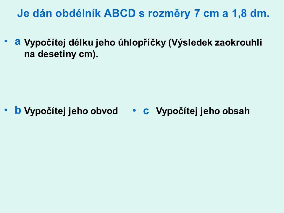 Je dán obdélník ABCD s rozměry 7 cm a 1,8 dm.