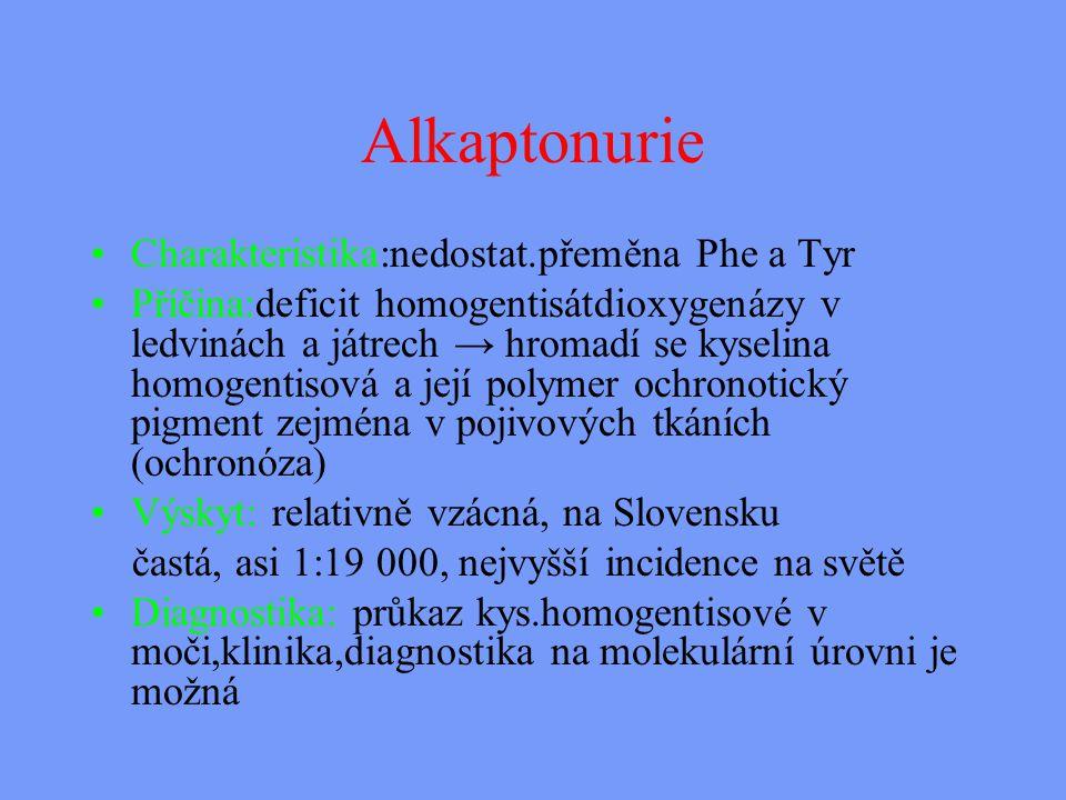 Alkaptonurie Charakteristika:nedostat.přeměna Phe a Tyr