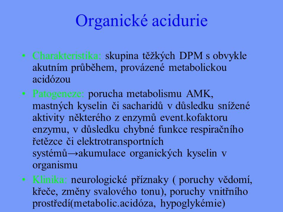 Organické acidurie Charakteristika: skupina těžkých DPM s obvykle akutním průběhem, provázené metabolickou acidózou.