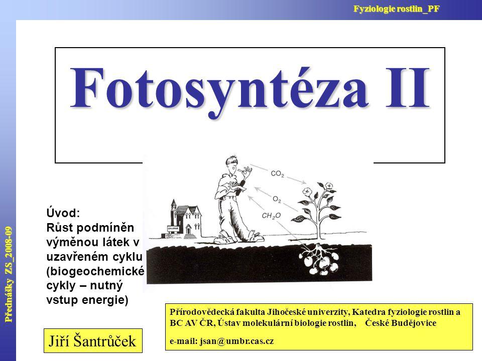 Fotosyntéza II Jiří Šantrůček Úvod: Růst podmíněn výměnou látek v