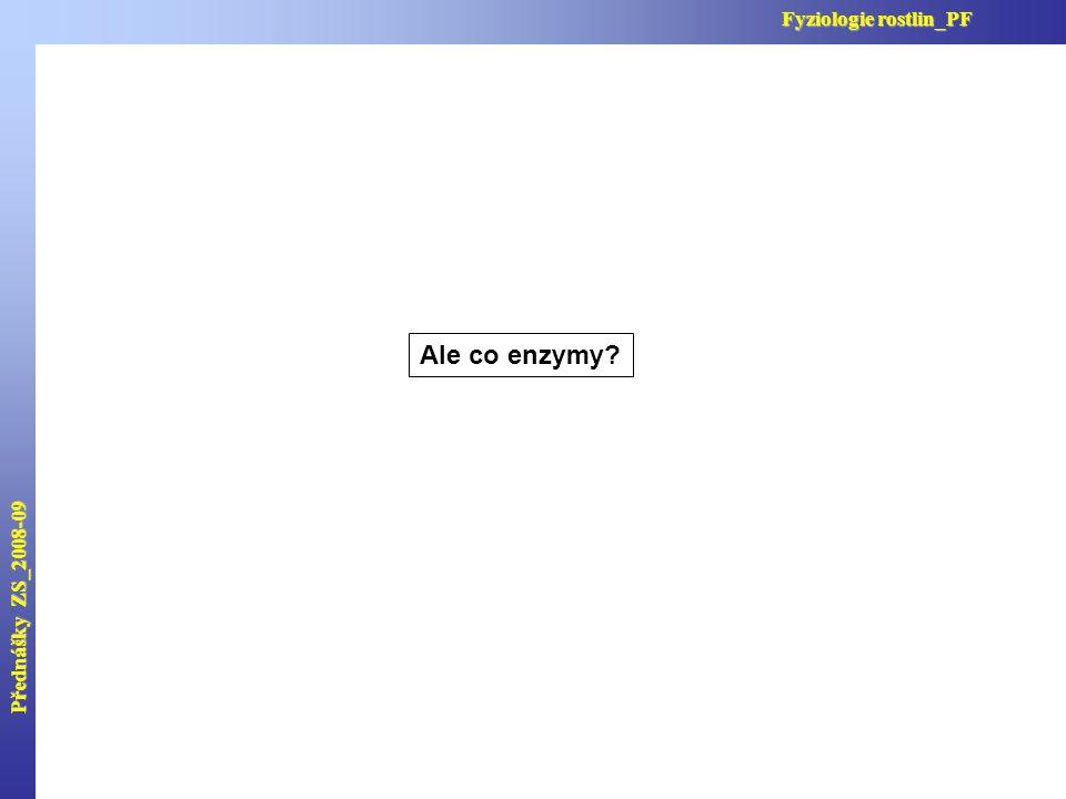 Přednášky ZS_2008-09 Fyziologie rostlin_PF Ale co enzymy