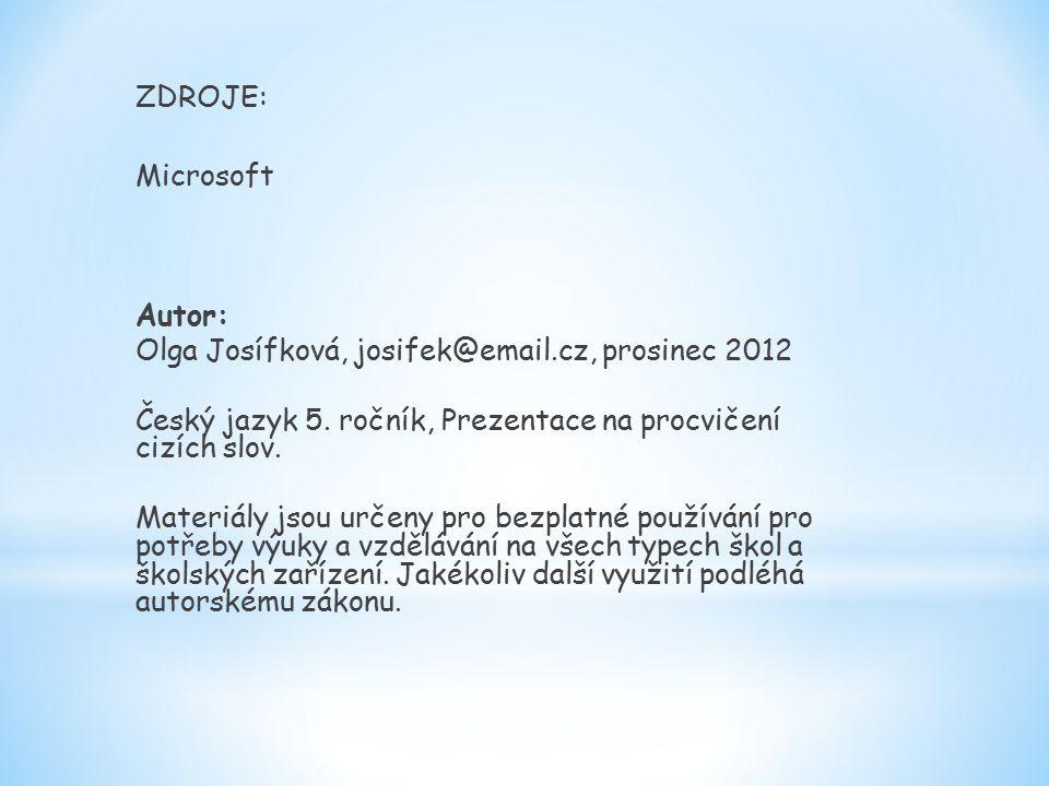 ZDROJE: Microsoft. Autor: Olga Josífková, josifek@email.cz, prosinec 2012. Český jazyk 5. ročník, Prezentace na procvičení cizích slov.