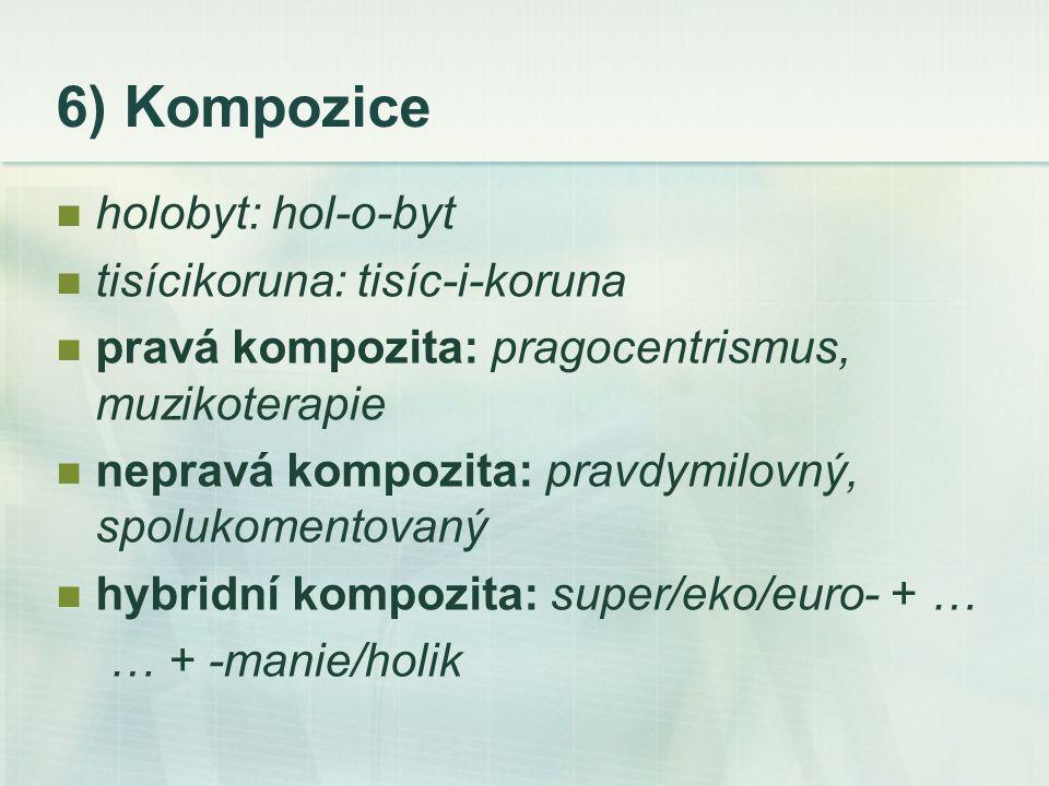 6) Kompozice holobyt: hol-o-byt tisícikoruna: tisíc-i-koruna