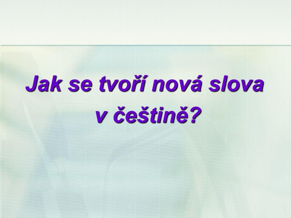 Jak se tvoří nová slova v češtině