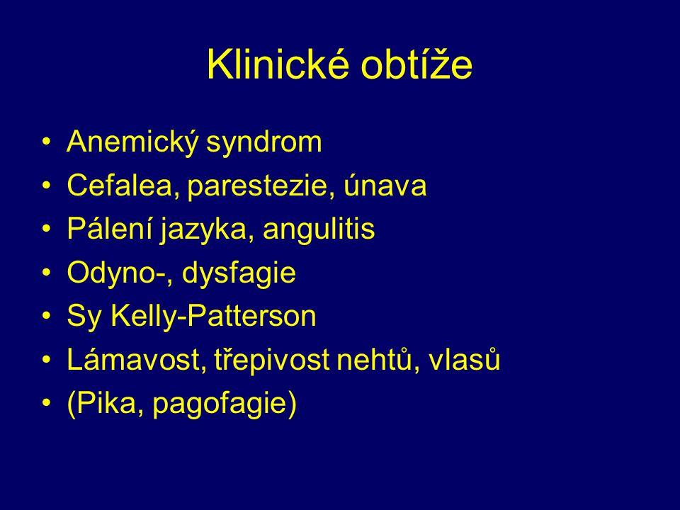 Klinické obtíže Anemický syndrom Cefalea, parestezie, únava