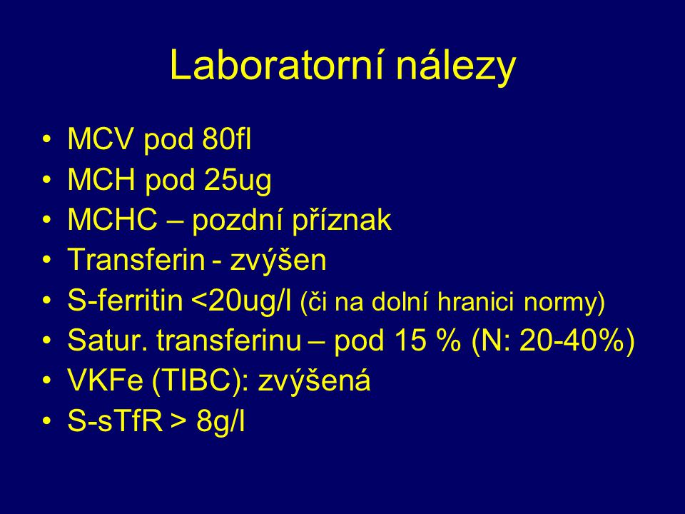 Laboratorní nálezy MCV pod 80fl MCH pod 25ug MCHC – pozdní příznak