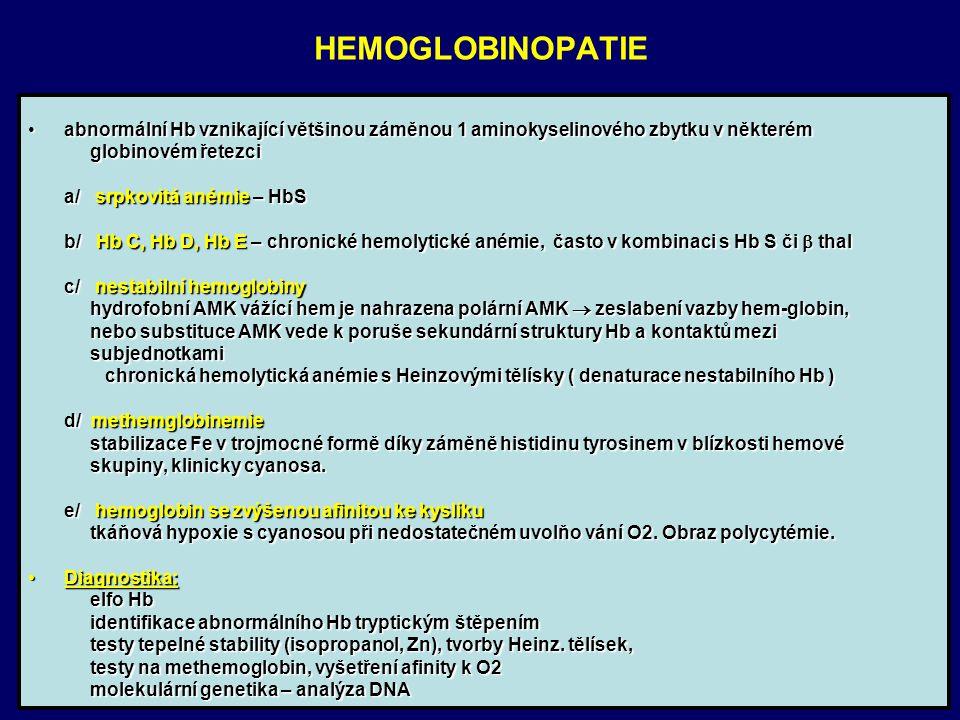 HEMOGLOBINOPATIE abnormální Hb vznikající většinou záměnou 1 aminokyselinového zbytku v některém. globinovém řetezci.