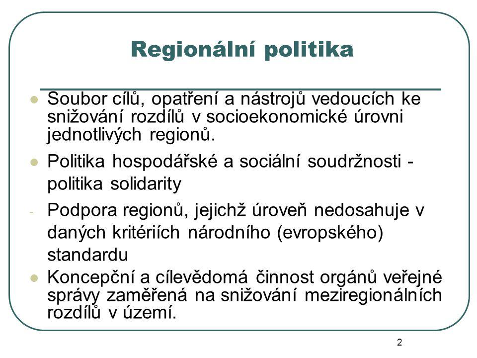 Regionální politika Soubor cílů, opatření a nástrojů vedoucích ke snižování rozdílů v socioekonomické úrovni jednotlivých regionů.