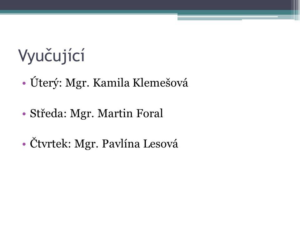 Vyučující Úterý: Mgr. Kamila Klemešová Středa: Mgr. Martin Foral