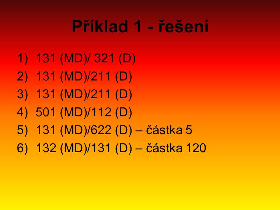 Příklad 1 - řešení 131 (MD)/ 321 (D) 131 (MD)/211 (D) 501 (MD)/112 (D)