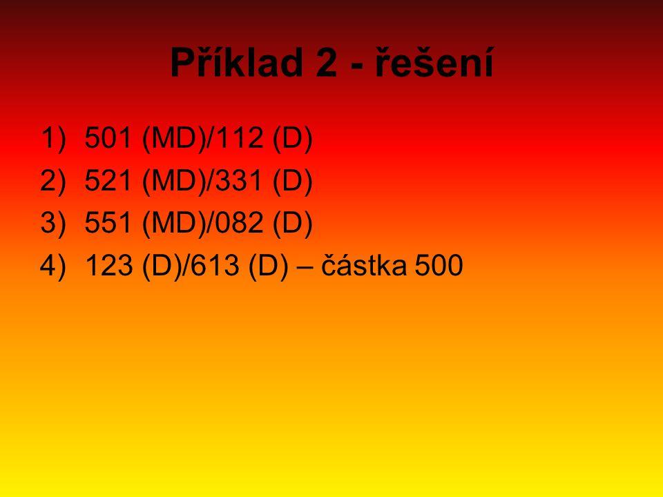 Příklad 2 - řešení 501 (MD)/112 (D) 521 (MD)/331 (D) 551 (MD)/082 (D)