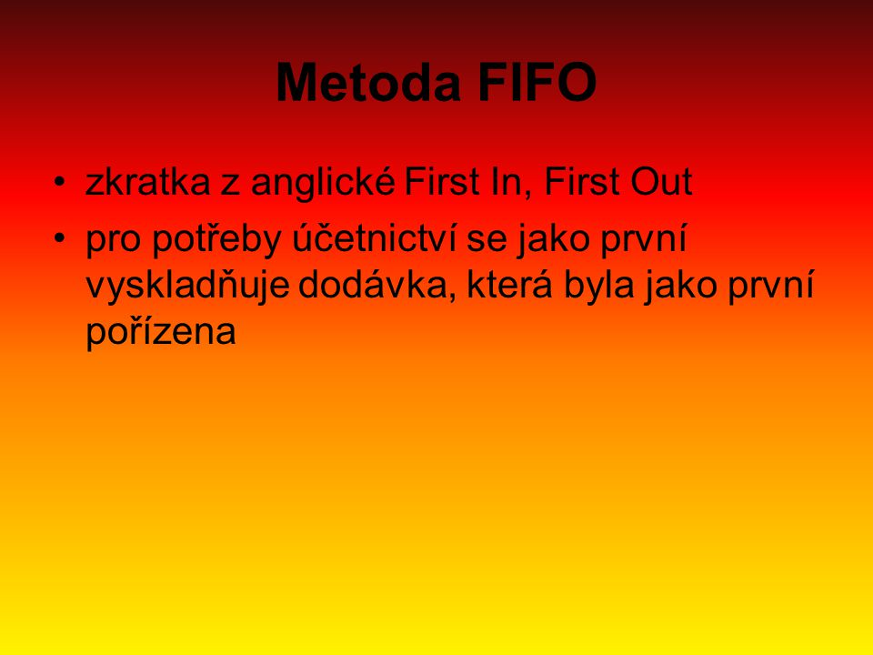 Metoda FIFO zkratka z anglické First In, First Out