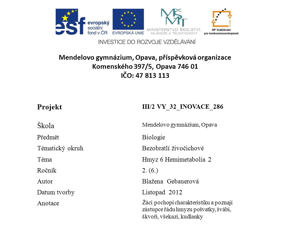 Mendelovo gymnázium, Opava, příspěvková organizace Komenského 397/5, Opava 746 01 IČO: 47 813 113