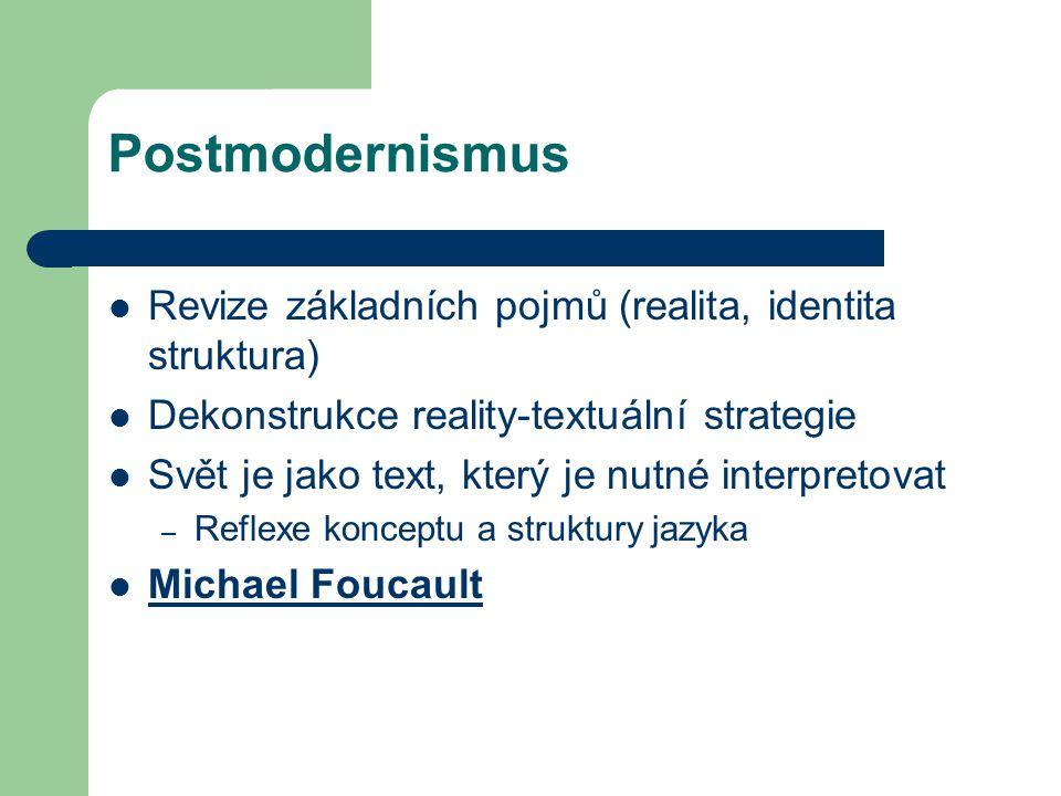 Postmodernismus Revize základních pojmů (realita, identita struktura)