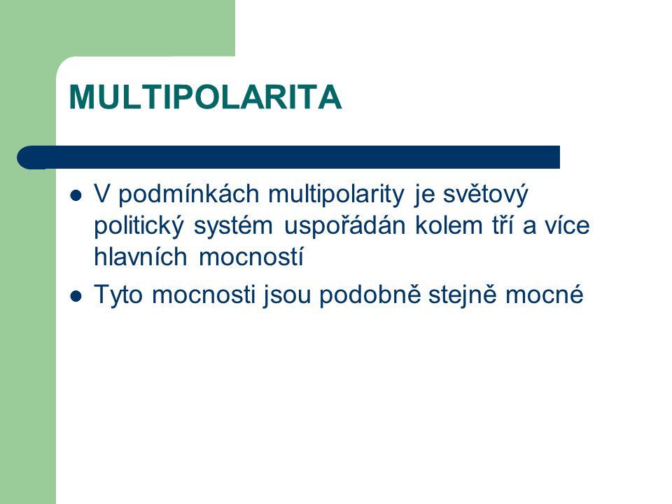 MULTIPOLARITA V podmínkách multipolarity je světový politický systém uspořádán kolem tří a více hlavních mocností.