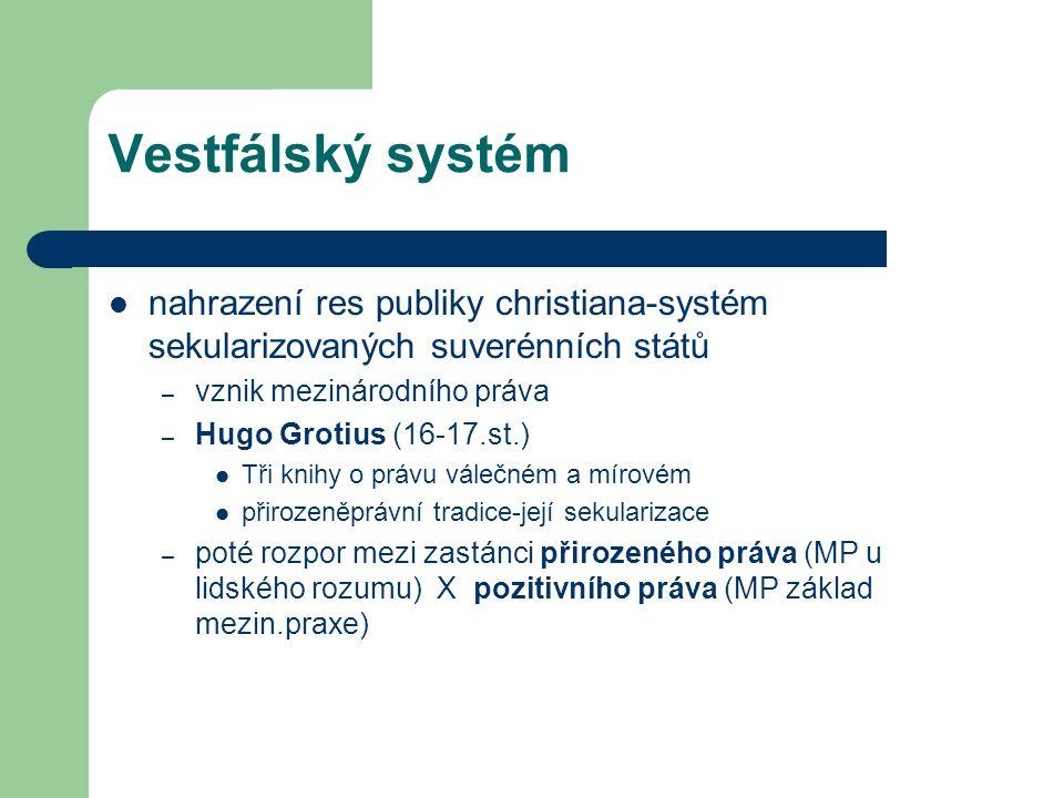Vestfálský systém nahrazení res publiky christiana-systém sekularizovaných suverénních států. vznik mezinárodního práva.