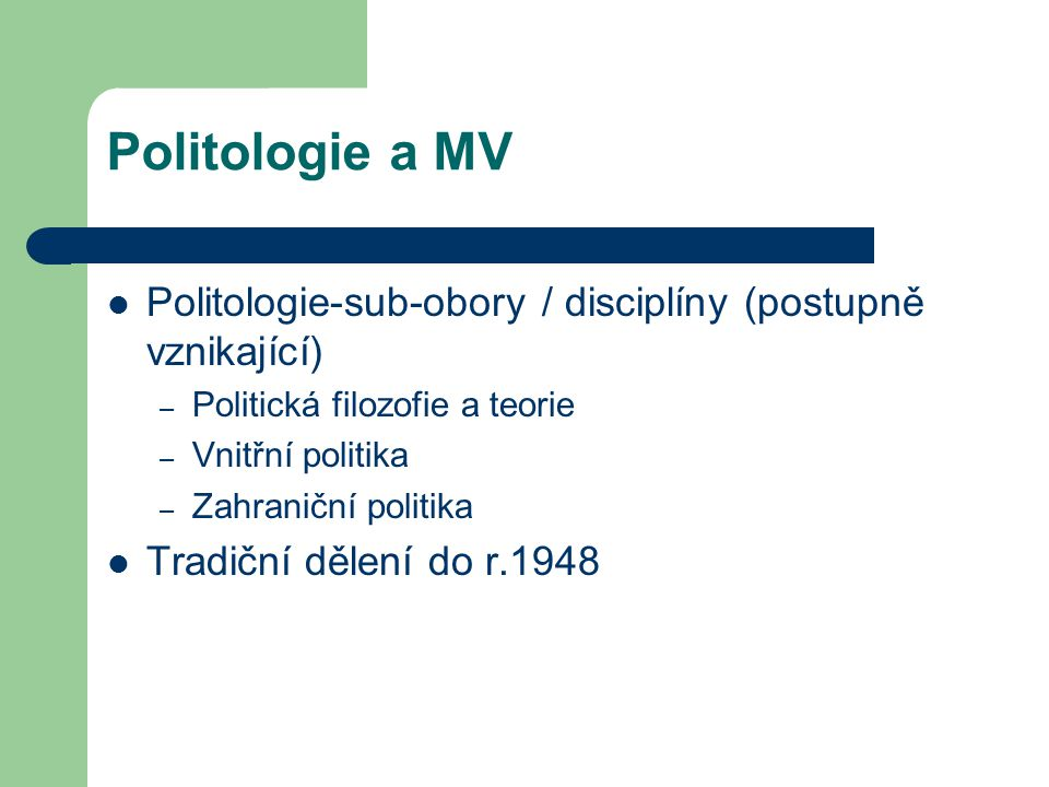 Politologie a MV Politologie-sub-obory / disciplíny (postupně vznikající) Politická filozofie a teorie.