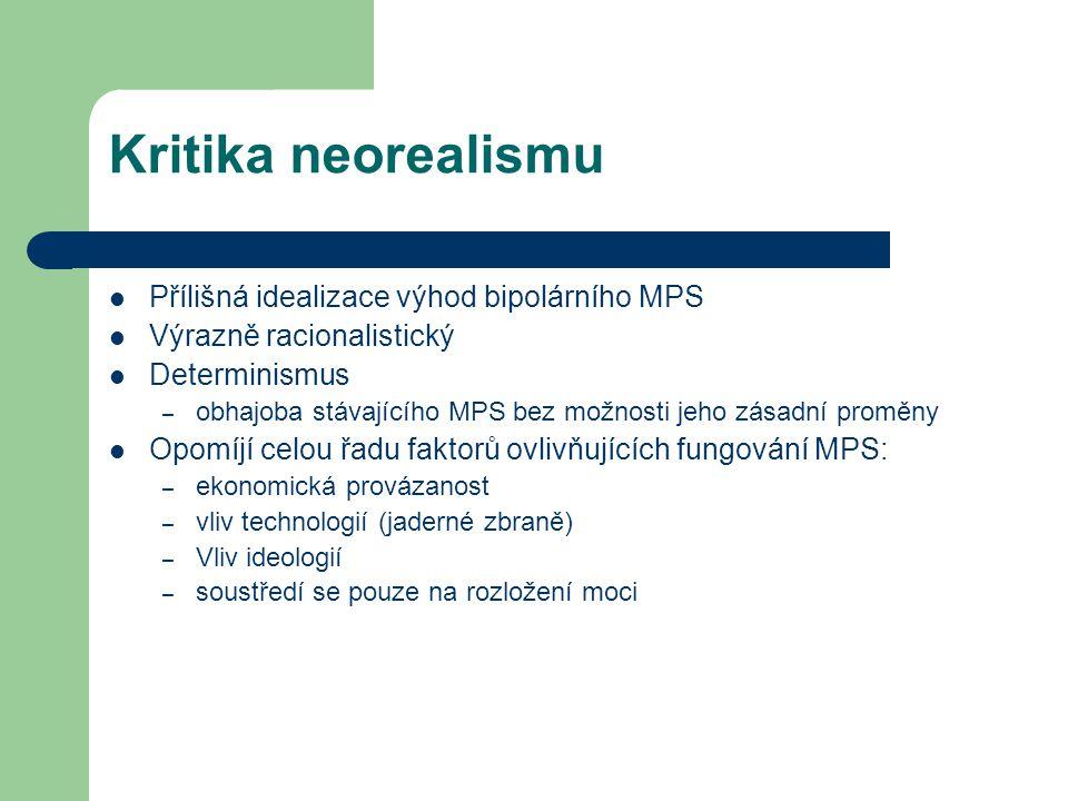 Kritika neorealismu Přílišná idealizace výhod bipolárního MPS