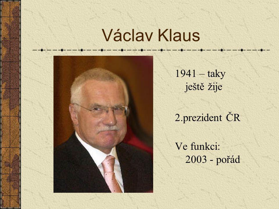 Václav Klaus 1941 – taky ještě žije 2.prezident ČR