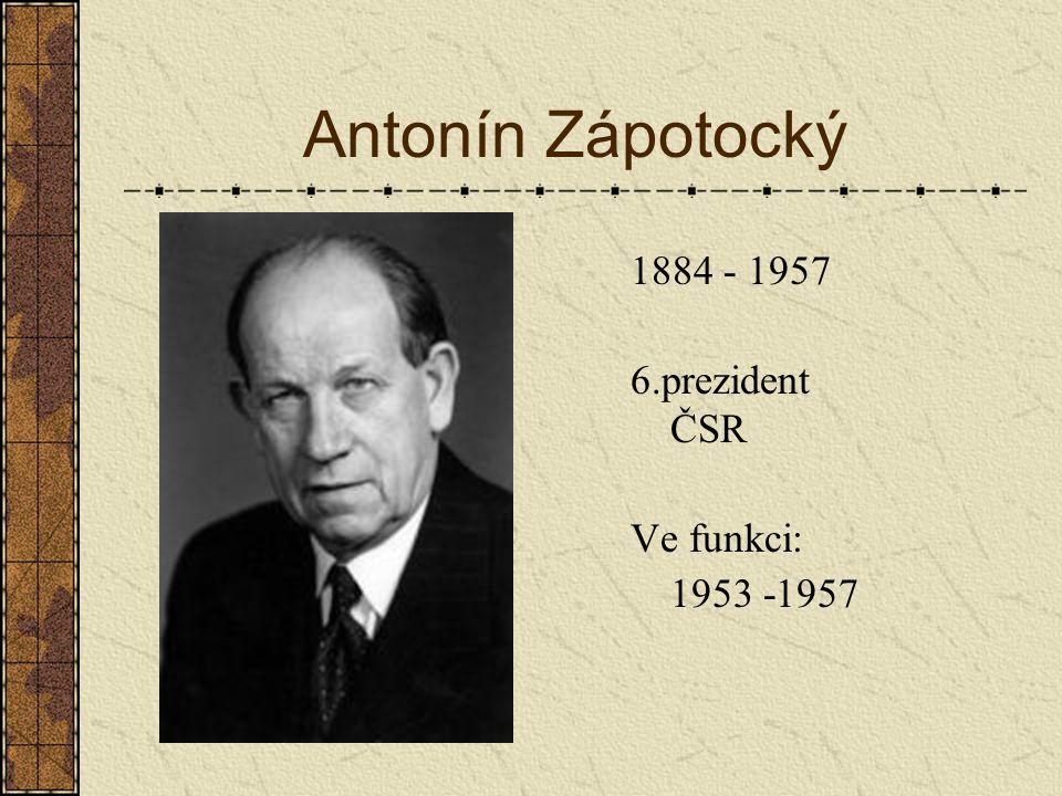Antonín Zápotocký 1884 - 1957 6.prezident ČSR Ve funkci: 1953 -1957