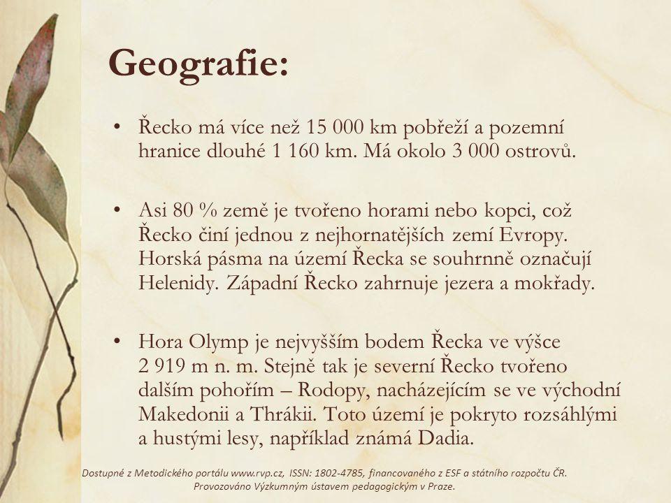 Geografie: Řecko má více než 15 000 km pobřeží a pozemní hranice dlouhé 1 160 km. Má okolo 3 000 ostrovů.