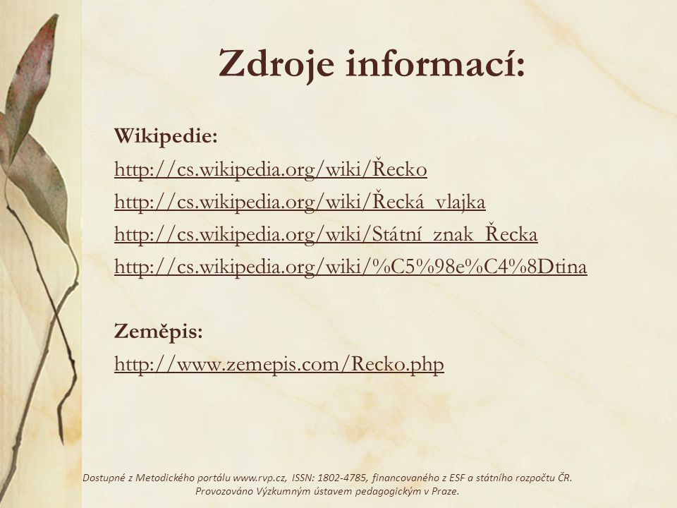 Zdroje informací: Wikipedie: http://cs.wikipedia.org/wiki/Řecko