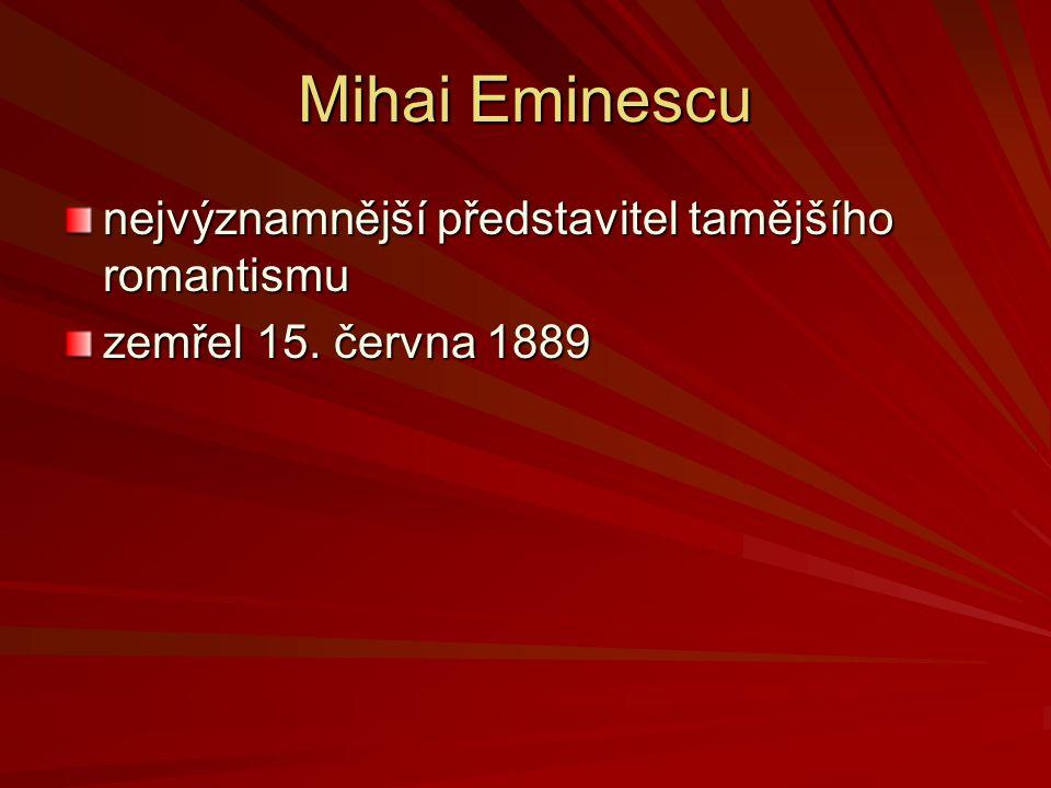 Mihai Eminescu nejvýznamnější představitel tamějšího romantismu