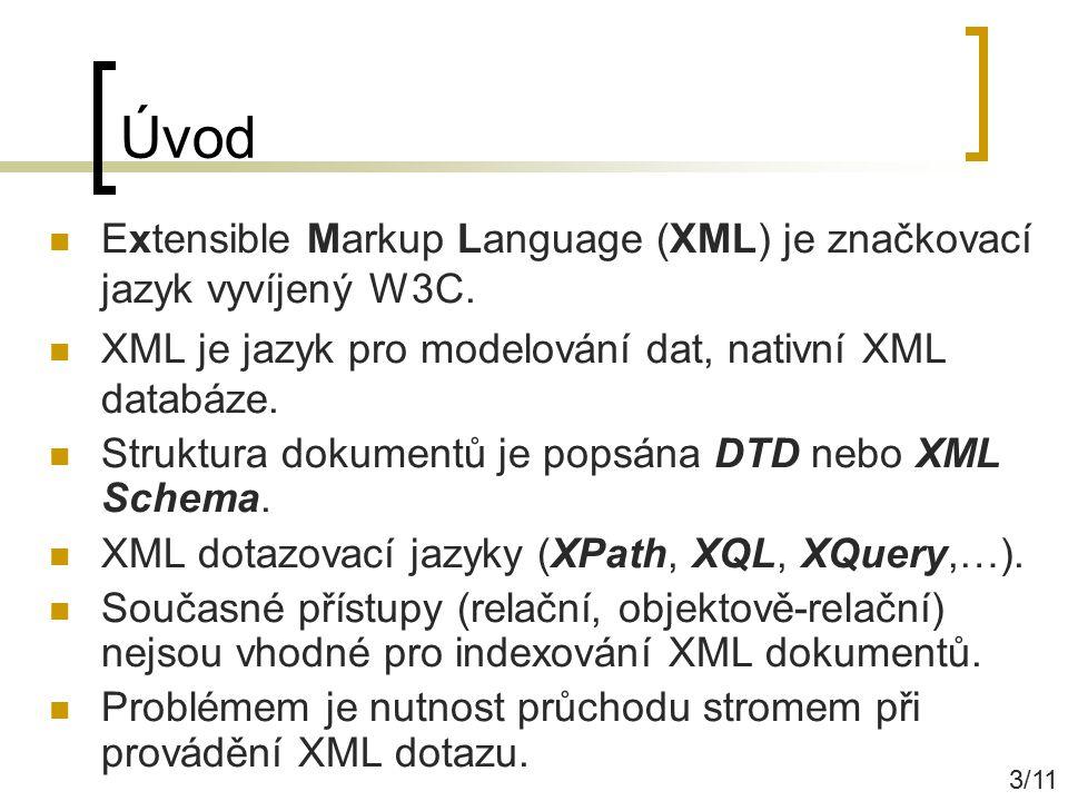 Úvod Extensible Markup Language (XML) je značkovací jazyk vyvíjený W3C. XML je jazyk pro modelování dat, nativní XML databáze.